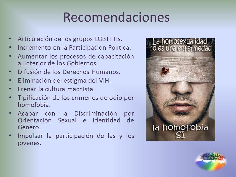 Recomendaciones Articulación de los grupos LGBTTTIs. Incremento en la Participación Política. Aumentar los procesos de capacitación al interior de los