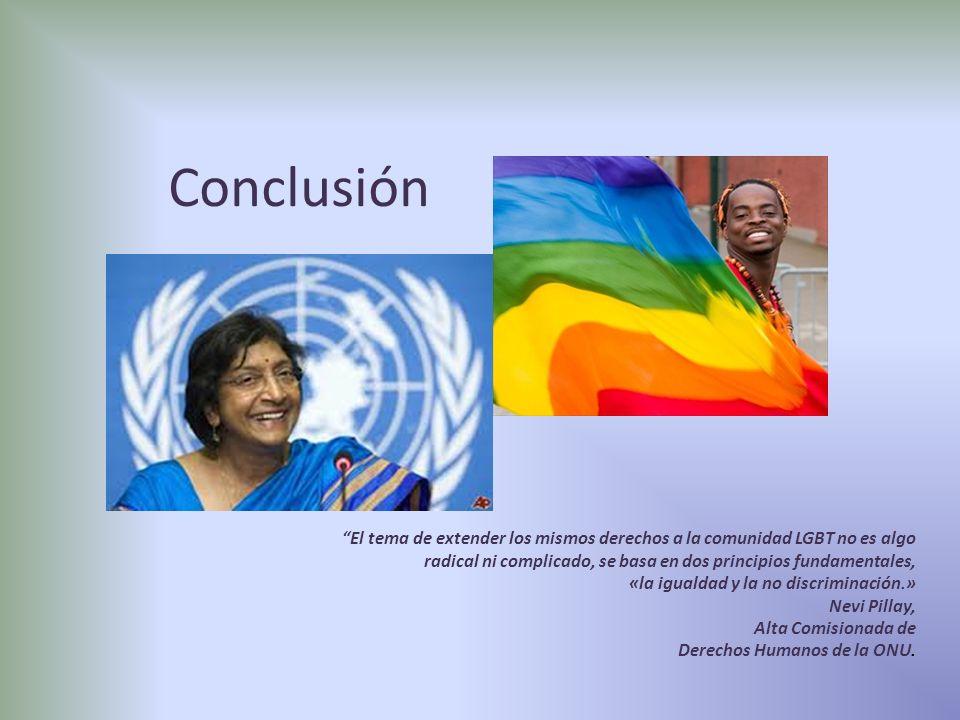 Conclusión El tema de extender los mismos derechos a la comunidad LGBT no es algo radical ni complicado, se basa en dos principios fundamentales, «la