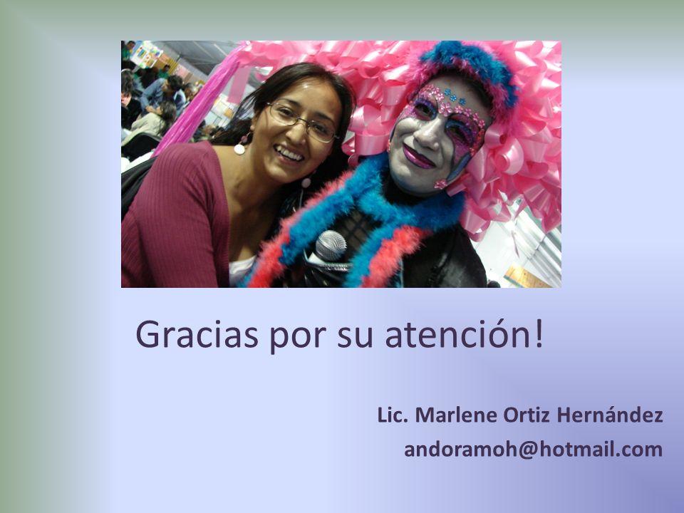 Gracias por su atención! Lic. Marlene Ortiz Hernández andoramoh@hotmail.com