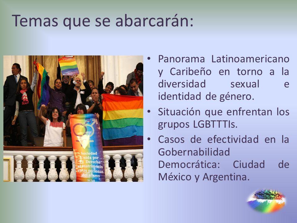 Temas que se abarcarán: Panorama Latinoamericano y Caribeño en torno a la diversidad sexual e identidad de género. Situación que enfrentan los grupos