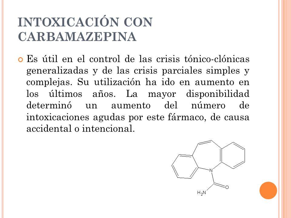 INTOXICACIÓN CON CARBAMAZEPINA Es útil en el control de las crisis tónico-clónicas generalizadas y de las crisis parciales simples y complejas. Su uti