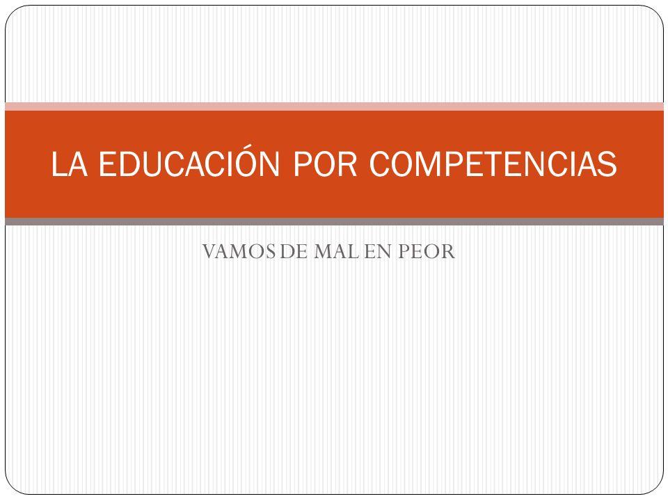 VAMOS DE MAL EN PEOR LA EDUCACIÓN POR COMPETENCIAS