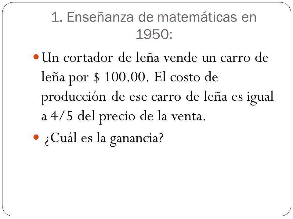 1. Enseñanza de matemáticas en 1950: Un cortador de leña vende un carro de leña por $ 100.00. El costo de producción de ese carro de leña es igual a 4