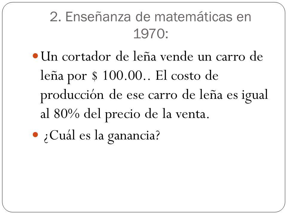2. Enseñanza de matemáticas en 1970: Un cortador de leña vende un carro de leña por $ 100.00.. El costo de producción de ese carro de leña es igual al