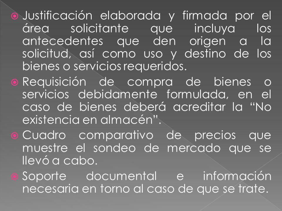 Justificación elaborada y firmada por el área solicitante que incluya los antecedentes que den origen a la solicitud, así como uso y destino de los bienes o servicios requeridos.
