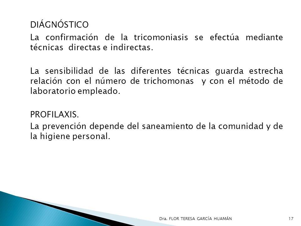 DIÁGNÓSTICO La confirmación de la tricomoniasis se efectúa mediante técnicas directas e indirectas. La sensibilidad de las diferentes técnicas guarda