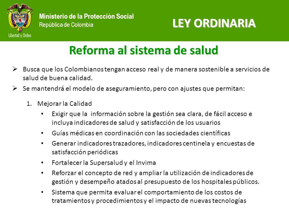 Ministerio de la Protección Social República de Colombia Reforma al sistema de salud Busca que los Colombianos tengan acceso real y de manera sostenib