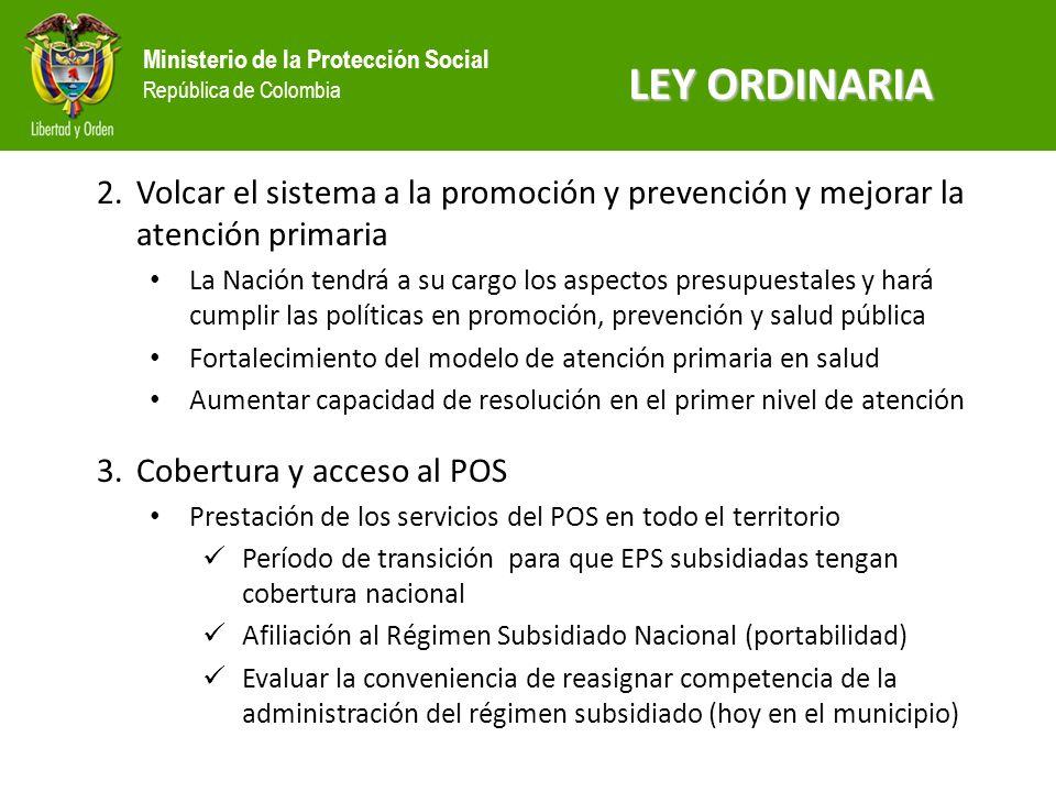 Ministerio de la Protección Social República de Colombia 2.Volcar el sistema a la promoción y prevención y mejorar la atención primaria La Nación tend