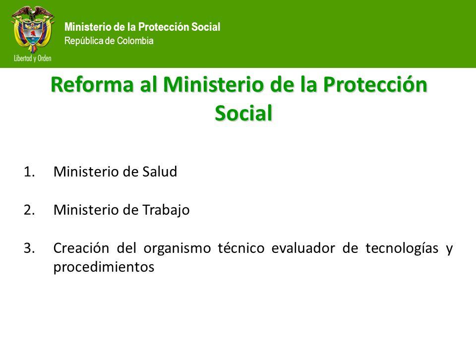 Ministerio de la Protección Social República de Colombia Reforma al Ministerio de la Protección Social 1.Ministerio de Salud 2.Ministerio de Trabajo 3
