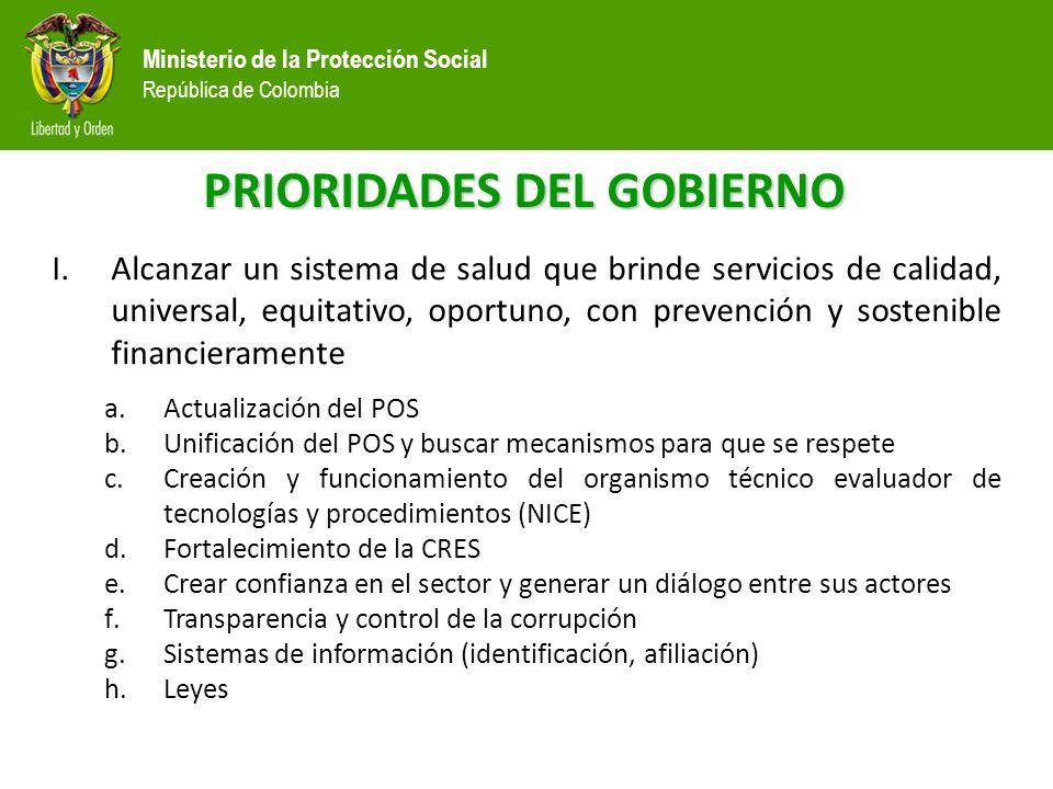 Ministerio de la Protección Social República de Colombia PRIORIDADES DEL GOBIERNO I.Alcanzar un sistema de salud que brinde servicios de calidad, univ
