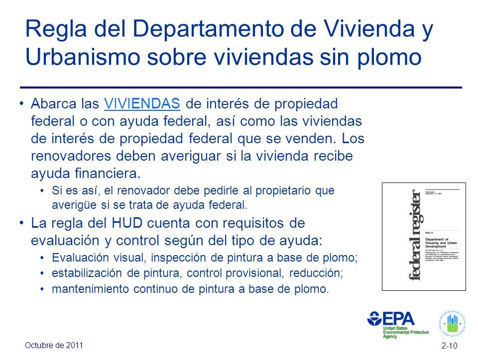 Octubre de 2011 2-10 Regla del Departamento de Vivienda y Urbanismo sobre viviendas sin plomo Abarca las VIVIENDAS de interés de propiedad federal o con ayuda federal, así como las viviendas de interés de propiedad federal que se venden.