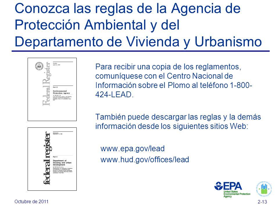 Octubre de 2011 2-13 Conozca las reglas de la Agencia de Protección Ambiental y del Departamento de Vivienda y Urbanismo Para recibir una copia de los reglamentos, comuníquese con el Centro Nacional de Información sobre el Plomo al teléfono 1-800- 424-LEAD.