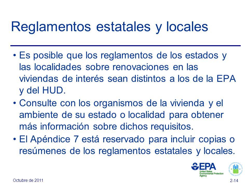 Octubre de 2011 2-14 Reglamentos estatales y locales Es posible que los reglamentos de los estados y las localidades sobre renovaciones en las viviendas de interés sean distintos a los de la EPA y del HUD.