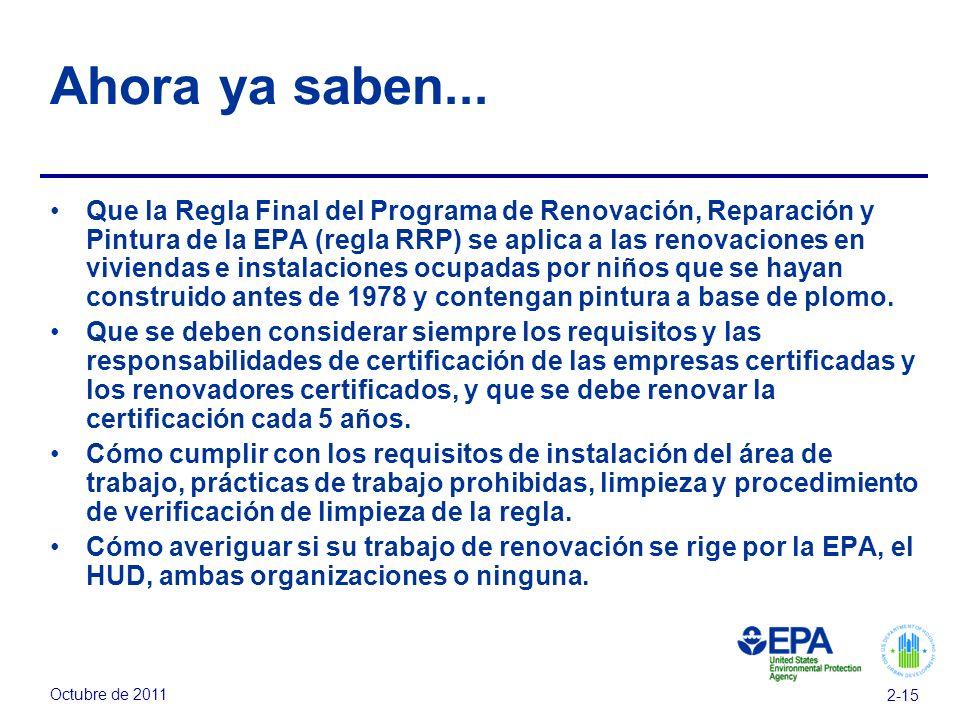 Octubre de 2011 2-15 Ahora ya saben... Que la Regla Final del Programa de Renovación, Reparación y Pintura de la EPA (regla RRP) se aplica a las renov