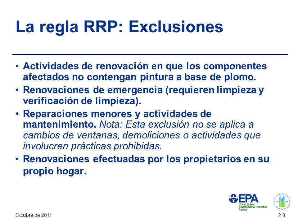 Octubre de 2011 2-3 La regla RRP: Exclusiones Actividades de renovación en que los componentes afectados no contengan pintura a base de plomo. Renovac