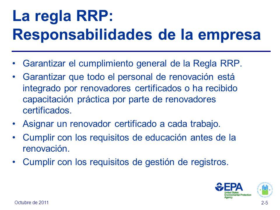 Octubre de 2011 2-5 La regla RRP: Responsabilidades de la empresa Garantizar el cumplimiento general de la Regla RRP. Garantizar que todo el personal