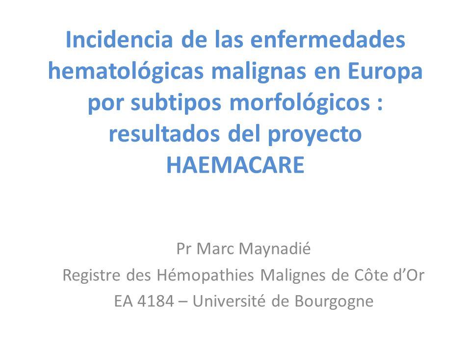 Incidencia de las enfermedades hematológicas malignas en Europa por subtipos morfológicos : resultados del proyecto HAEMACARE Pr Marc Maynadié Registr