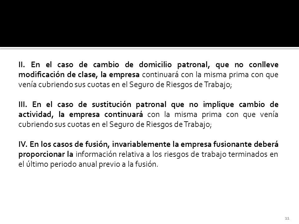 II. En el caso de cambio de domicilio patronal, que no conlleve modificación de clase, la empresa continuará con la misma prima con que venía cubriend