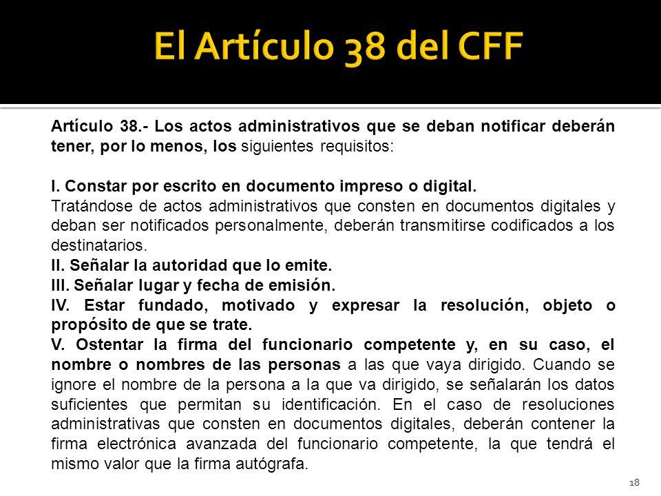 18 Artículo 38.- Los actos administrativos que se deban notificar deberán tener, por lo menos, los siguientes requisitos: I. Constar por escrito en do