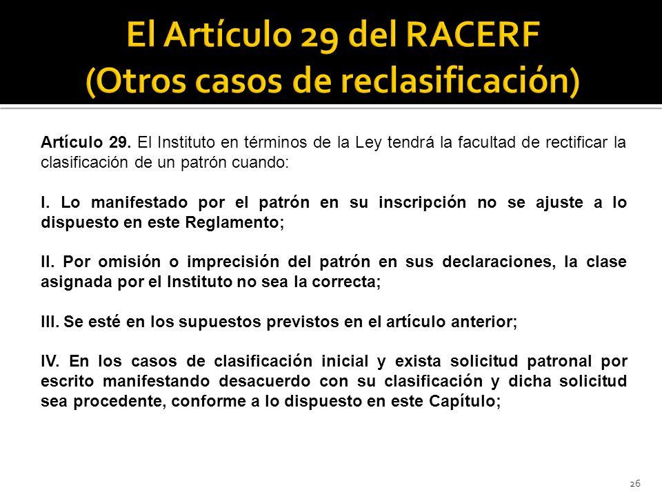 26 Artículo 29. El Instituto en términos de la Ley tendrá la facultad de rectificar la clasificación de un patrón cuando: I. Lo manifestado por el pat