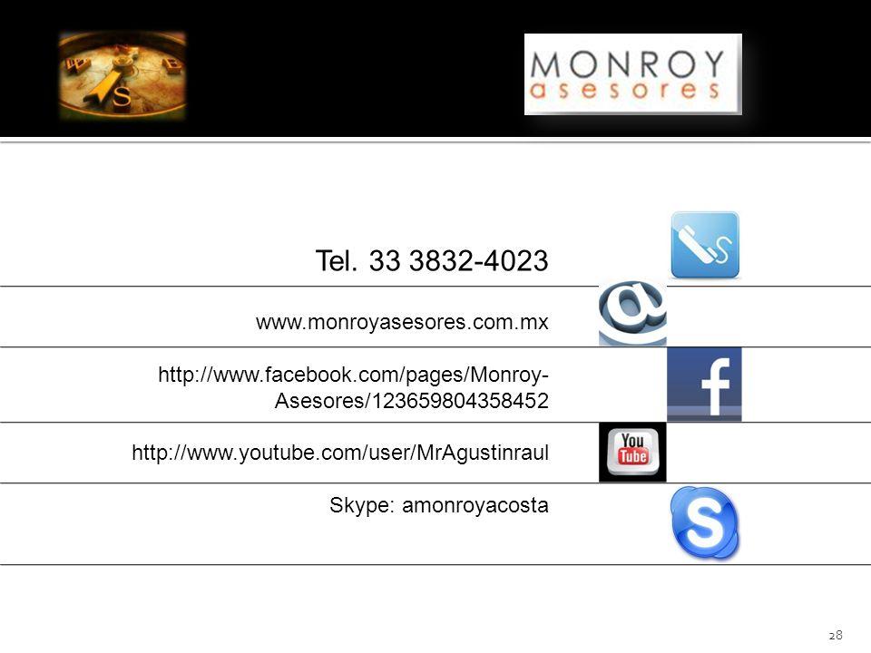 28 www.monroyasesores.com.mx http://www.facebook.com/pages/Monroy- Asesores/123659804358452 http://www.youtube.com/user/MrAgustinraul Skype: amonroyac