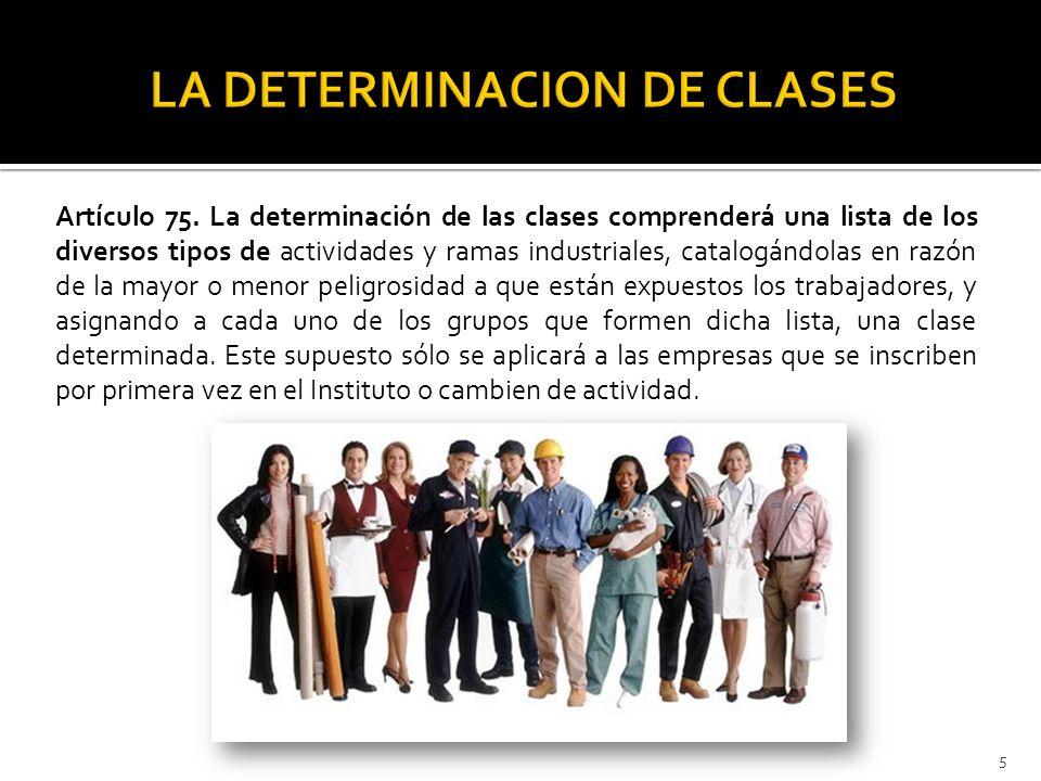 Artículo 75. La determinación de las clases comprenderá una lista de los diversos tipos de actividades y ramas industriales, catalogándolas en razón d