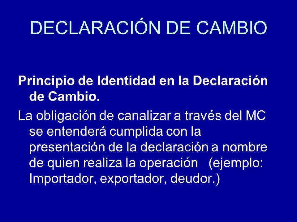 Principio de Identidad en la Declaración de Cambio. La obligación de canalizar a través del MC se entenderá cumplida con la presentación de la declara