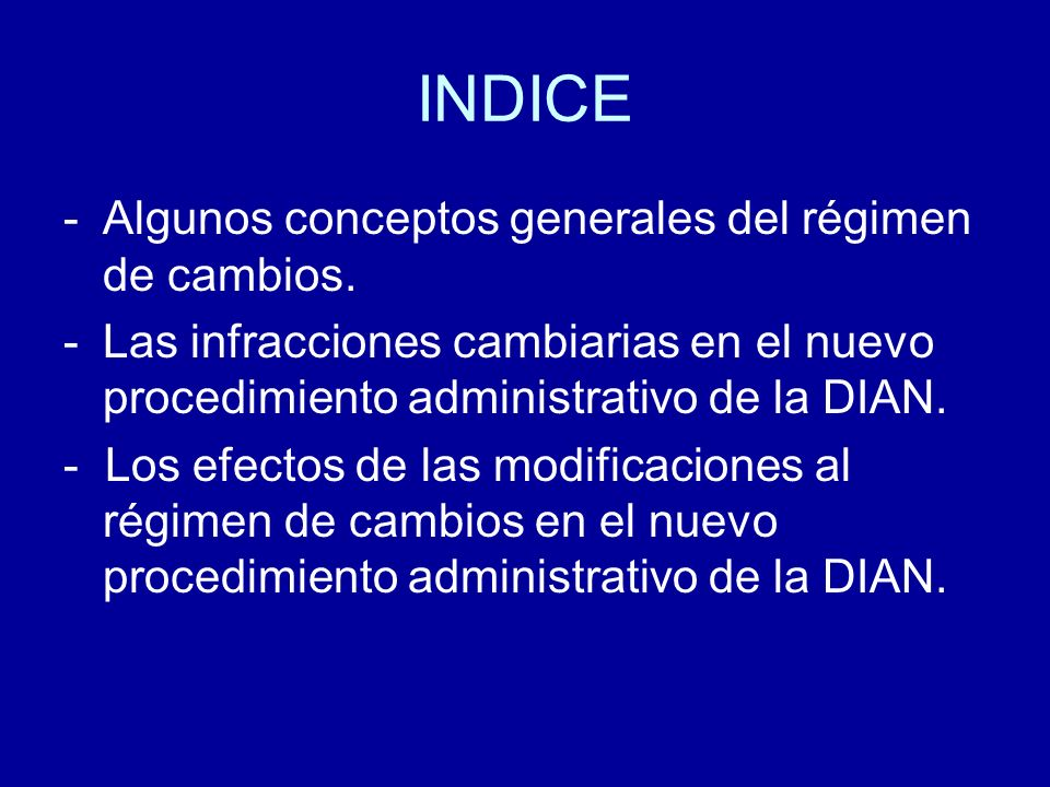 INDICE -Algunos conceptos generales del régimen de cambios. -Las infracciones cambiarias en el nuevo procedimiento administrativo de la DIAN. - Los ef