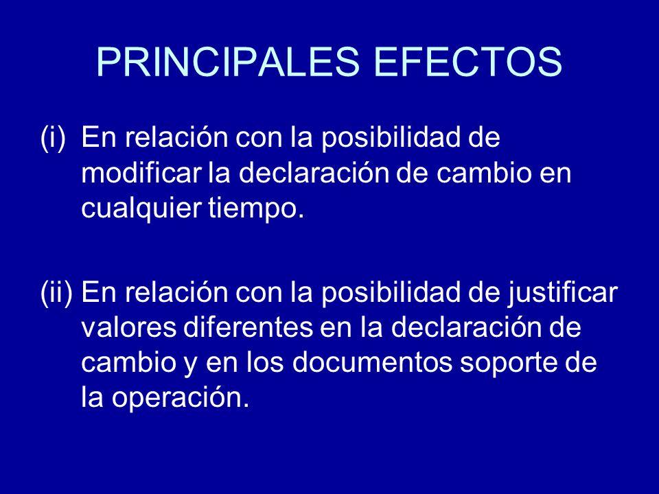 PRINCIPALES EFECTOS (i)En relación con la posibilidad de modificar la declaración de cambio en cualquier tiempo. (ii)En relación con la posibilidad de