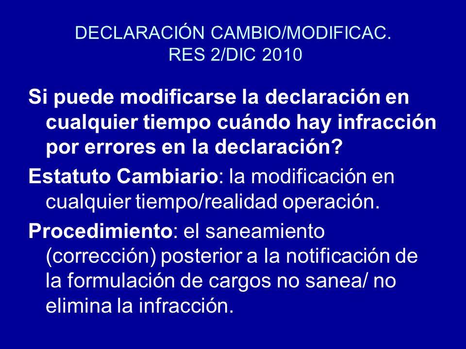 DECLARACIÓN CAMBIO/MODIFICAC. RES 2/DIC 2010 Si puede modificarse la declaración en cualquier tiempo cuándo hay infracción por errores en la declaraci
