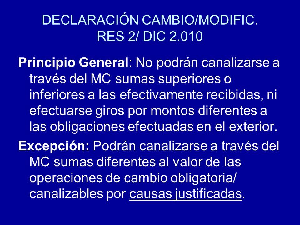 DECLARACIÓN CAMBIO/MODIFIC. RES 2/ DIC 2.010 Principio General: No podrán canalizarse a través del MC sumas superiores o inferiores a las efectivament