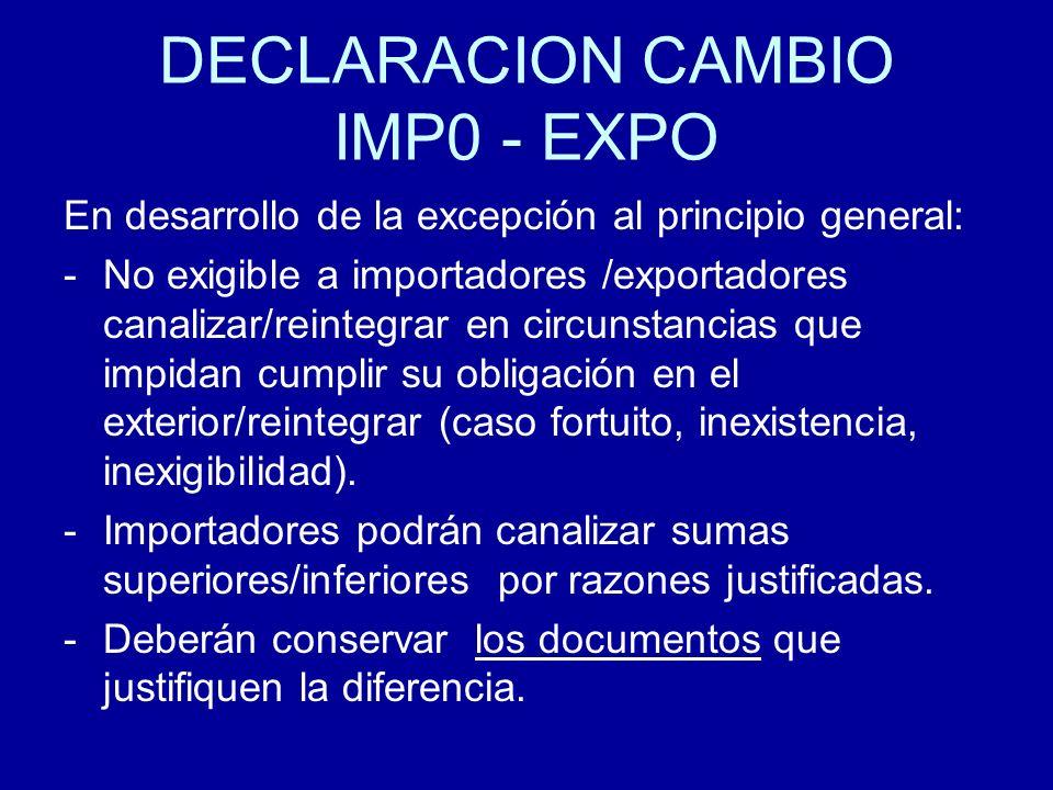 DECLARACION CAMBIO IMP0 - EXPO En desarrollo de la excepción al principio general: -No exigible a importadores /exportadores canalizar/reintegrar en c