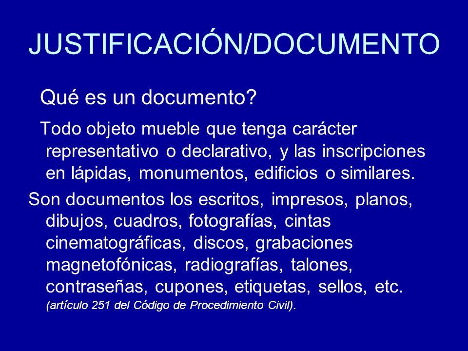 JUSTIFICACIÓN/DOCUMENTO Qué es un documento? Todo objeto mueble que tenga carácter representativo o declarativo, y las inscripciones en lápidas, monum