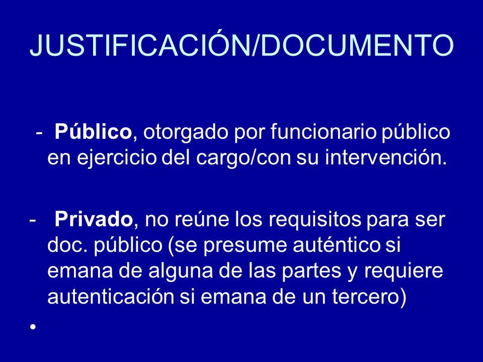 JUSTIFICACIÓN/DOCUMENTO - Público, otorgado por funcionario público en ejercicio del cargo/con su intervención. - Privado, no reúne los requisitos par