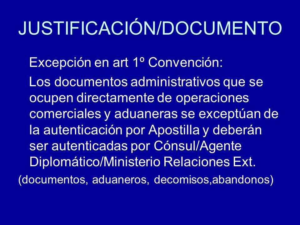 JUSTIFICACIÓN/DOCUMENTO Excepción en art 1º Convención: Los documentos administrativos que se ocupen directamente de operaciones comerciales y aduaner