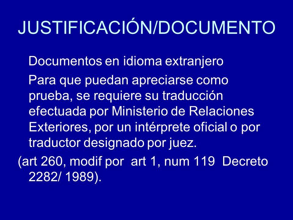 JUSTIFICACIÓN/DOCUMENTO Documentos en idioma extranjero Para que puedan apreciarse como prueba, se requiere su traducción efectuada por Ministerio de