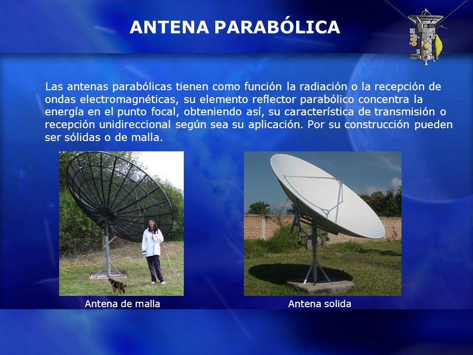 ANTENA PARABÓLICA Las antenas parabólicas tienen como función la radiación o la recepción de ondas electromagnéticas, su elemento reflector parabólico