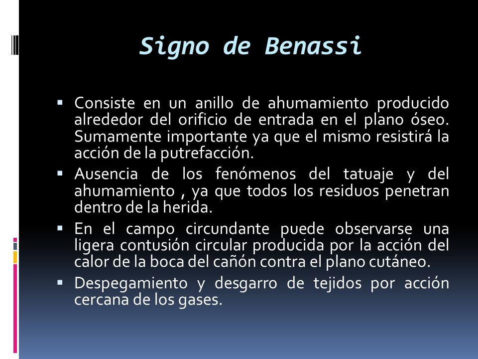 Signo de Benassi Consiste en un anillo de ahumamiento producido alrededor del orificio de entrada en el plano óseo. Sumamente importante ya que el mis