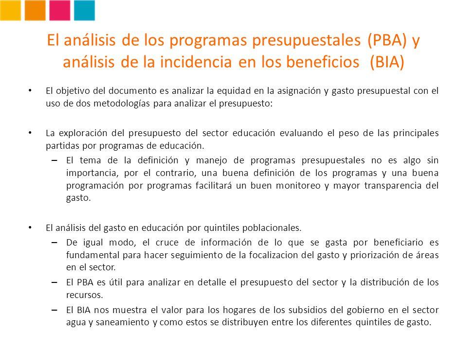 El análisis de los programas presupuestales (PBA) y análisis de la incidencia en los beneficios (BIA) El objetivo del documento es analizar la equidad