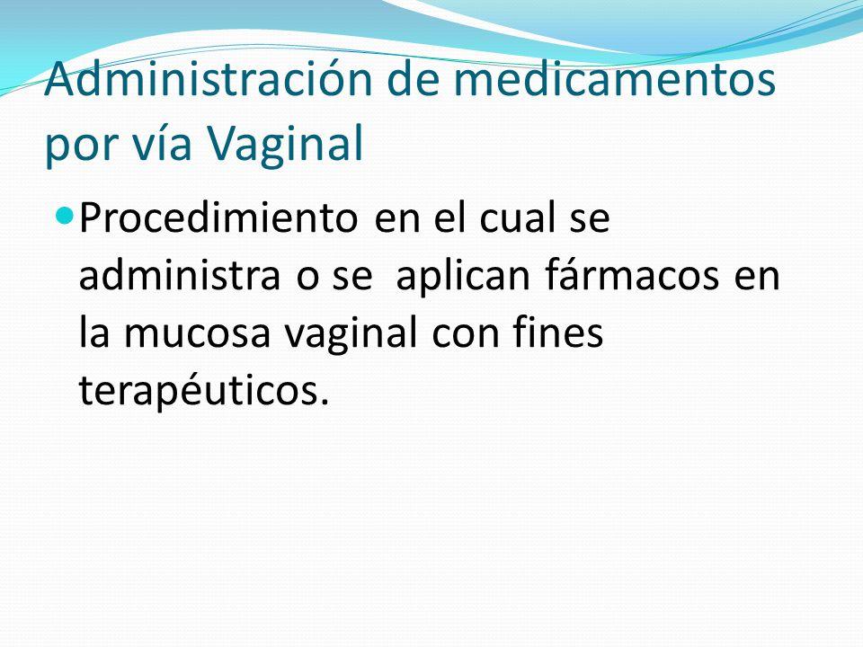 Procedimiento en el cual se administra o se aplican fármacos en la mucosa vaginal con fines terapéuticos.