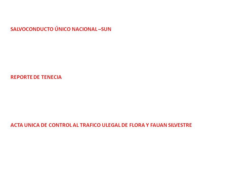 SALVOCONDUCTO ÚNICO NACIONAL –SUN REPORTE DE TENECIA ACTA UNICA DE CONTROL AL TRAFICO ULEGAL DE FLORA Y FAUAN SILVESTRE