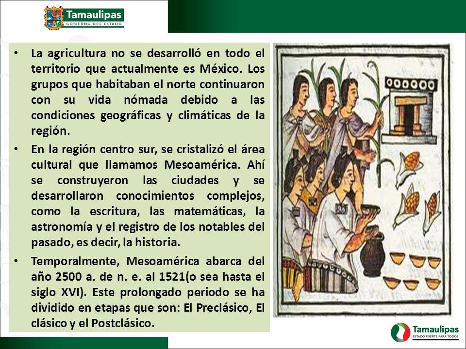 La agricultura no se desarrolló en todo el territorio que actualmente es México. Los grupos que habitaban el norte continuaron con su vida nómada debi