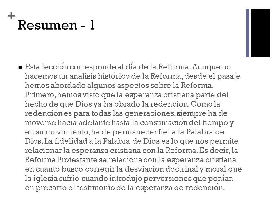 + Resumen - 1 Esta leccion corresponde al dia de la Reforma. Aunque no hacemos un analisis historico de la Reforma, desde el pasaje hemos abordado alg