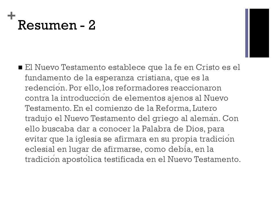 + Resumen - 2 El Nuevo Testamento establece que la fe en Cristo es el fundamento de la esperanza cristiana, que es la redencion. Por ello, los reforma