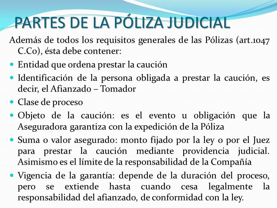 PARTES DE LA PÓLIZA JUDICIAL Además de todos los requisitos generales de las Pólizas (art.1047 C.Co), ésta debe contener: Entidad que ordena prestar l