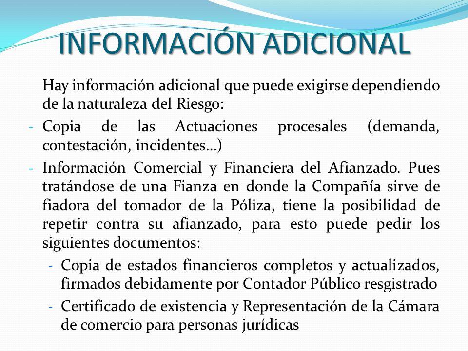 INFORMACIÓN ADICIONAL Hay información adicional que puede exigirse dependiendo de la naturaleza del Riesgo: - Copia de las Actuaciones procesales (dem