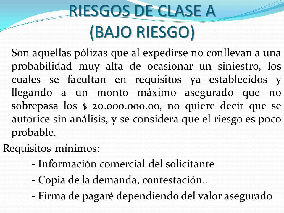 RIESGOS DE CLASE A (BAJO RIESGO) Son aquellas pólizas que al expedirse no conllevan a una probabilidad muy alta de ocasionar un siniestro, los cuales