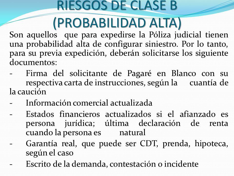 RIESGOS DE CLASE B (PROBABILIDAD ALTA) Son aquellos que para expedirse la Póliza judicial tienen una probabilidad alta de configurar siniestro. Por lo