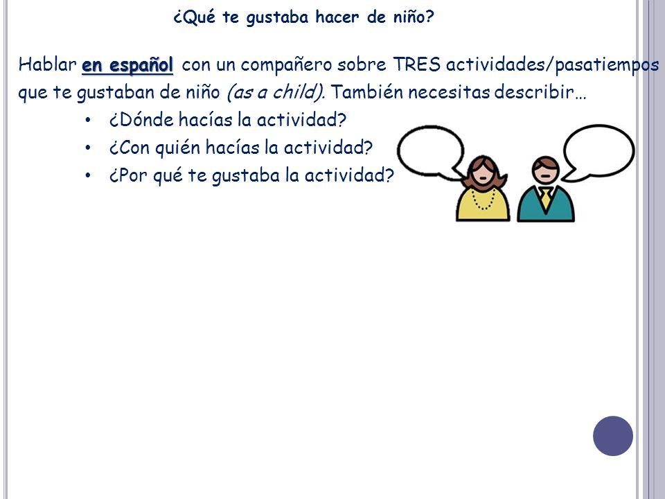 ¿Qué te gustaba hacer de niño? en español Hablar en español con un compañero sobre TRES actividades/pasatiempos que te gustaban de niño (as a child).