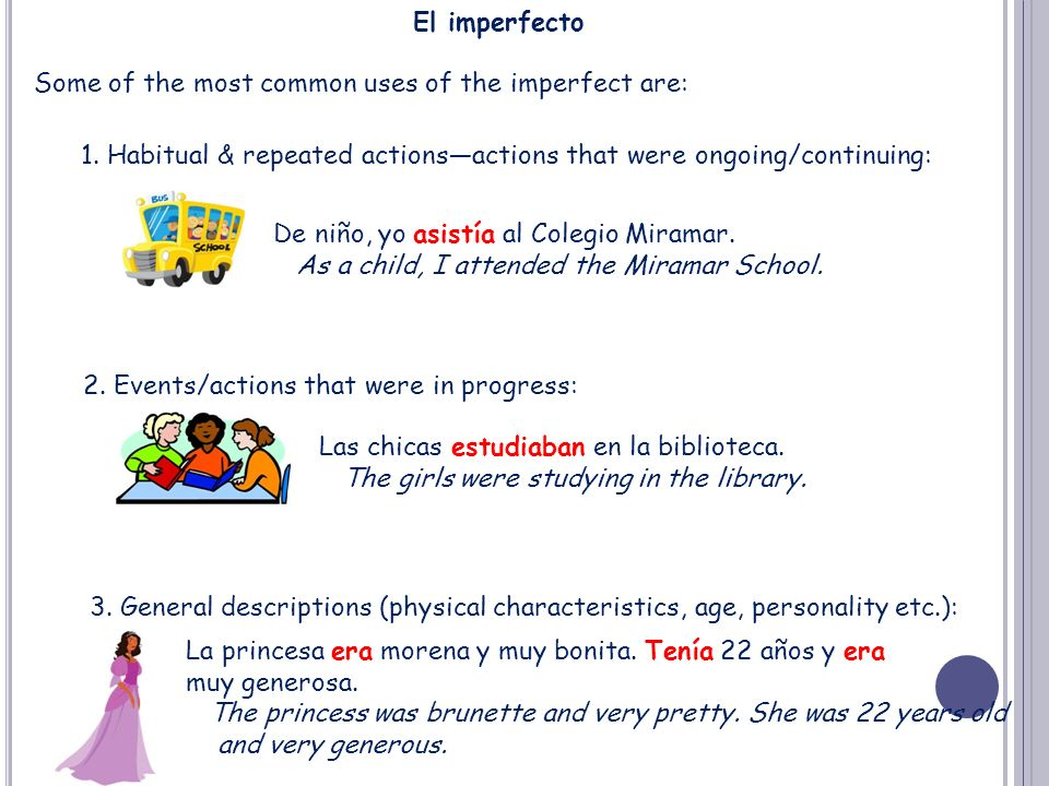 Some of the most common uses of the imperfect are: El imperfecto 1. Habitual & repeated actionsactions that were ongoing/continuing: De niño, yo asist